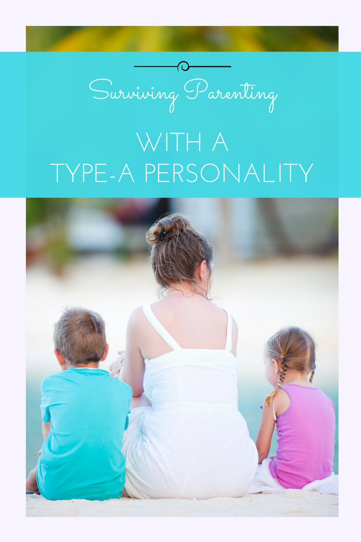 Surviving Parenting with a Type A Personality - Lollipops & Laptops