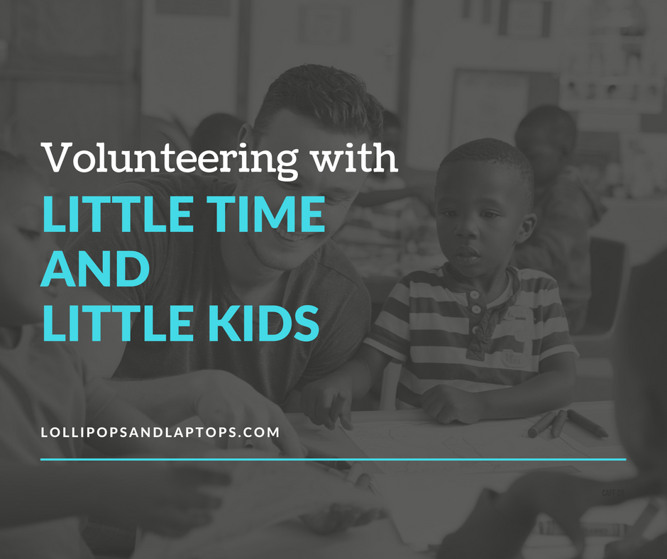 Volunteering with Little Time and Little Kids - Lollipops & Laptops