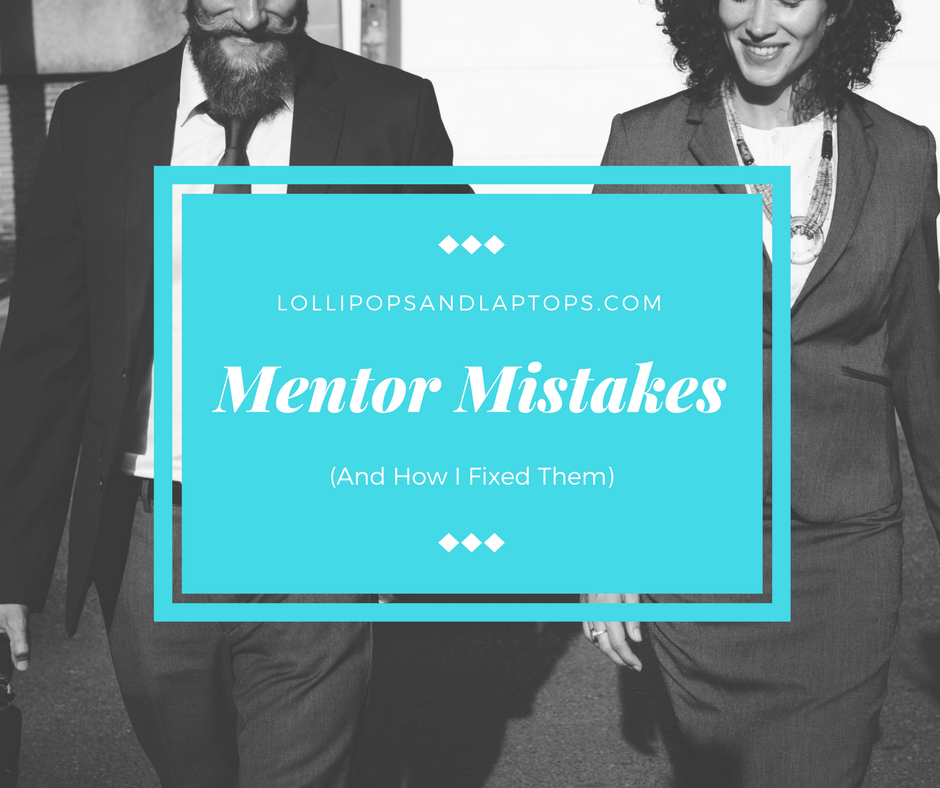 Mentor Mistakes Fixed - Lollipops & Laptops