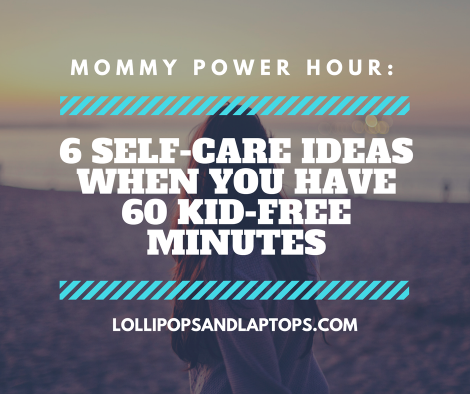 Mommy Power Hour: Self-Care Tips - Lollipops & Laptops