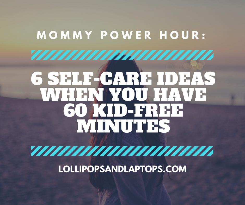 Mommy Power Hour: Self-Care Tips - Lollipops & Laptops