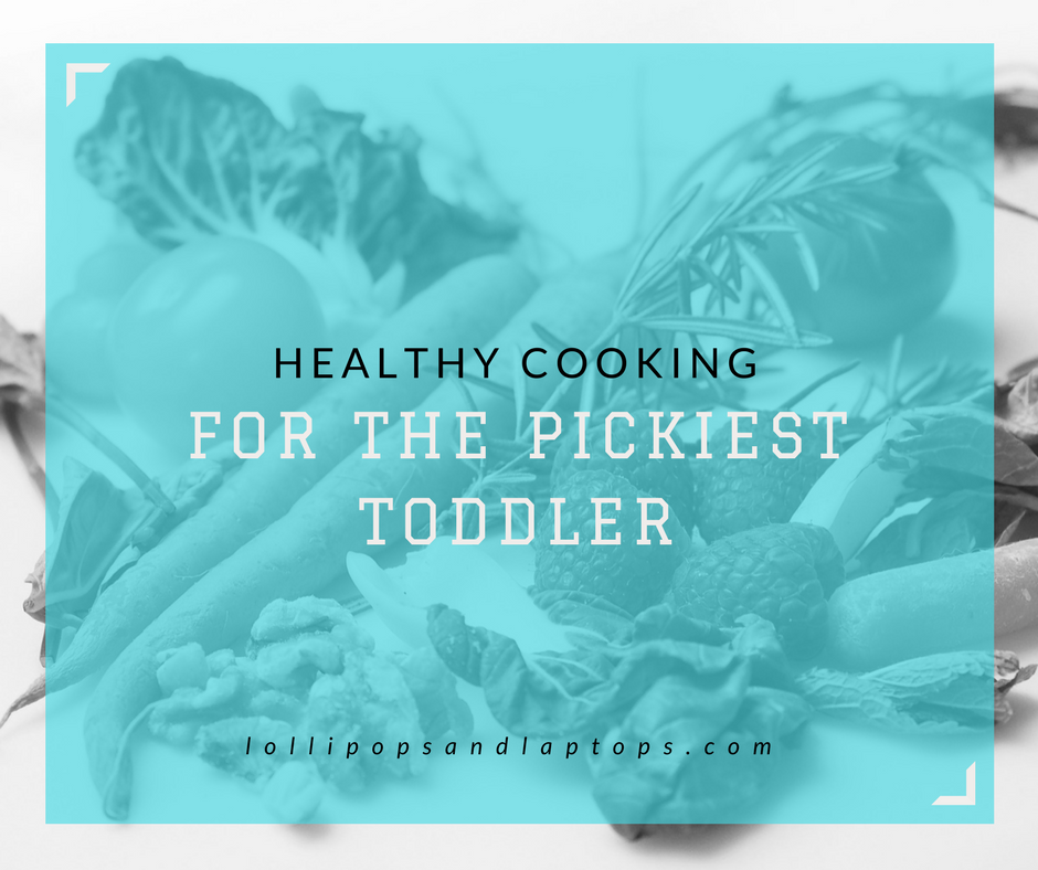 Healthy Cooking for the Pickiest Toddler - Lollipops & Laptops