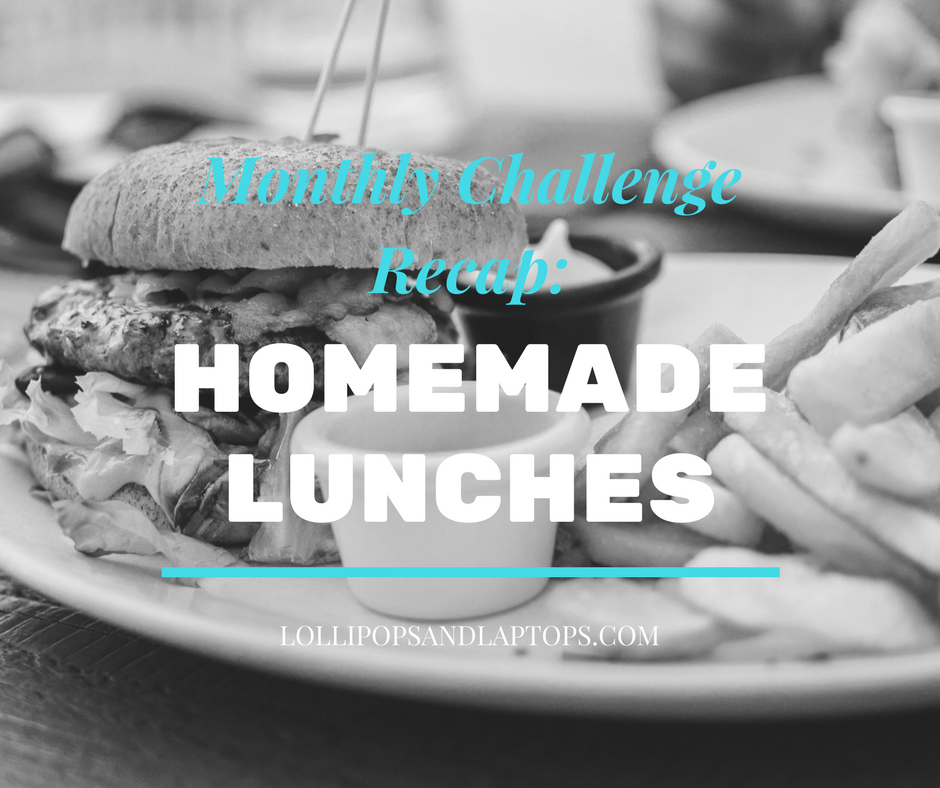 Monthly Challenge Recap: Homemade Lunches - Lollipops & Laptops