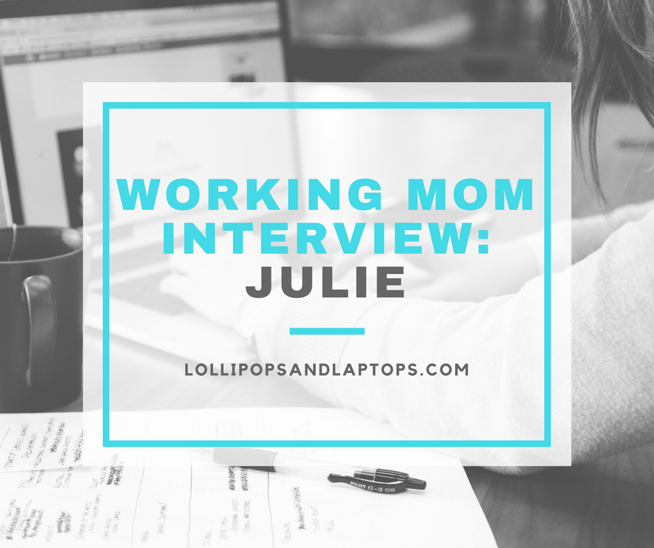 Working Mom Interviews: Julie - Lollipops & Laptops