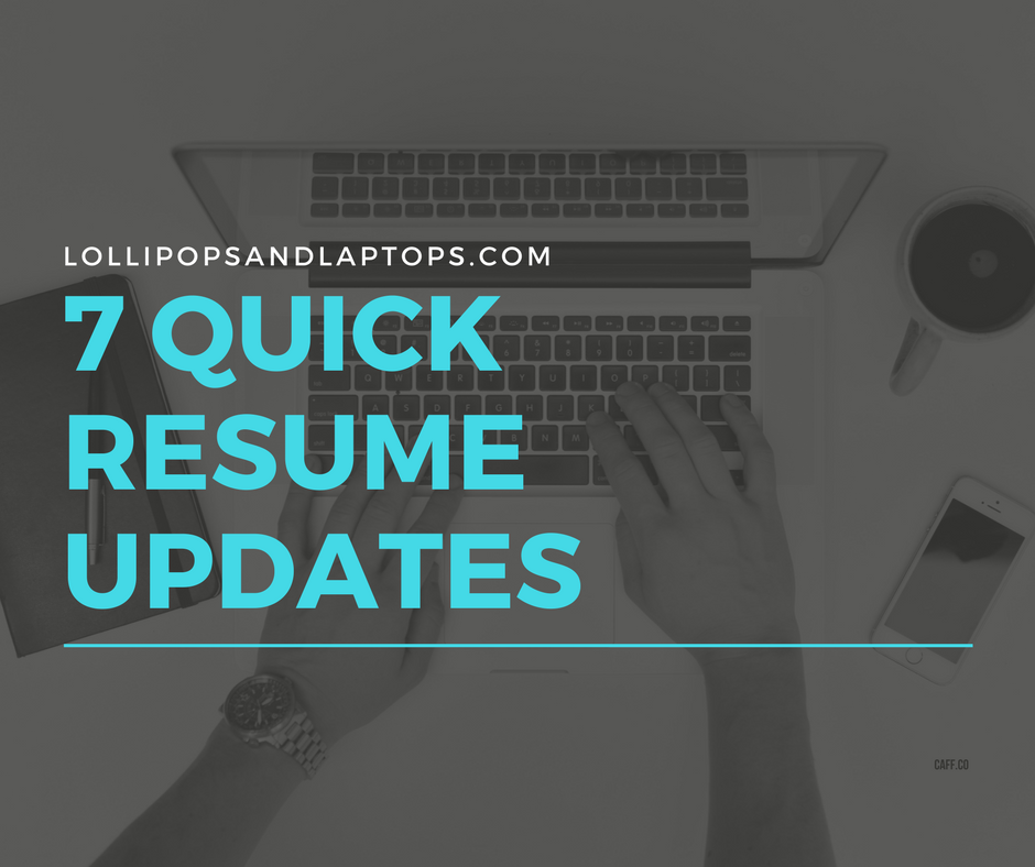 7 Quick Resume Updates - Lollipops & Laptops