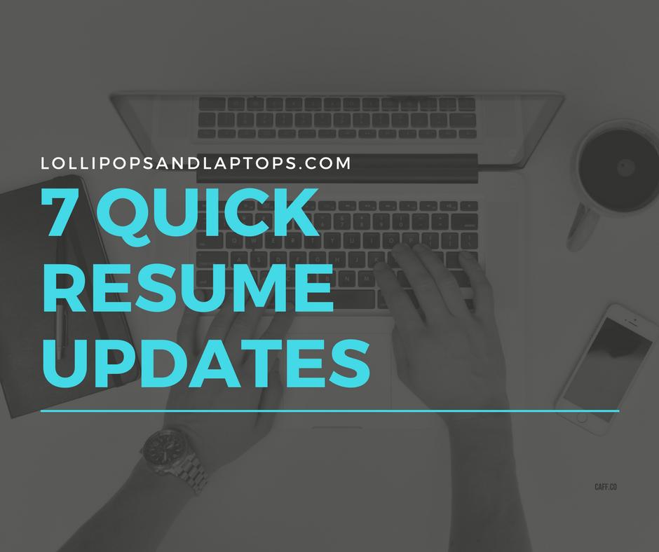 7 Quick Resume Updates - Lollipops & Laptops