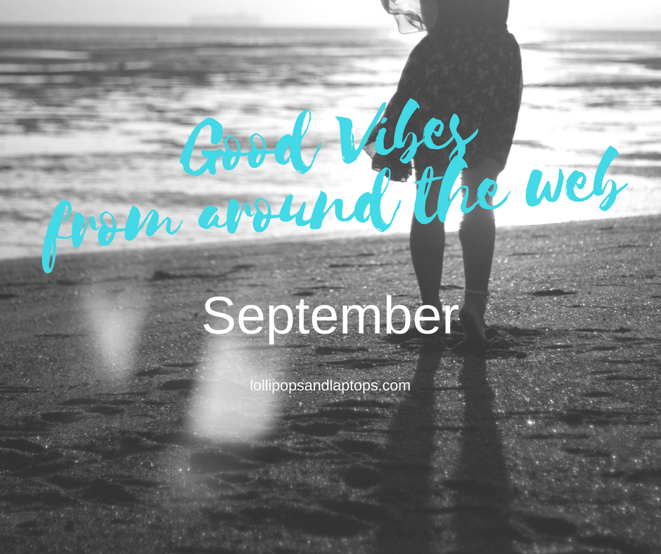 Good Vibes from Around the Web: September - Lollipops & Laptops