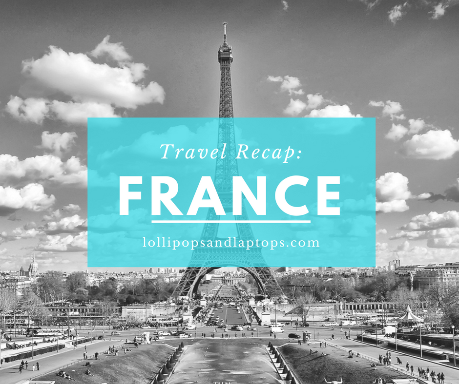 Travel Recap: France - Lollipop & Laptops