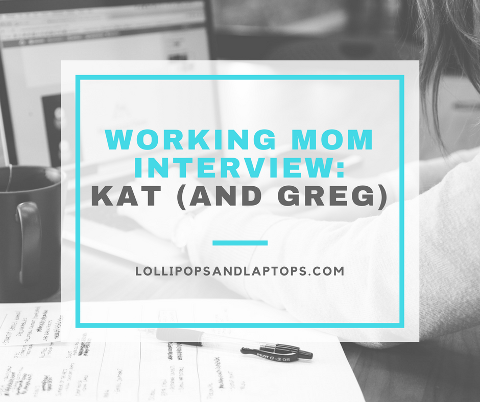 Working Mom Interview: Kat (and Greg) - Lollipops & Laptops