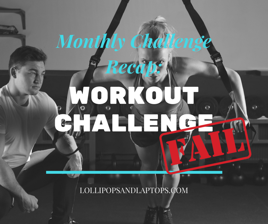 Monthly Challenge Recap: Workout - Lollipops & Laptops