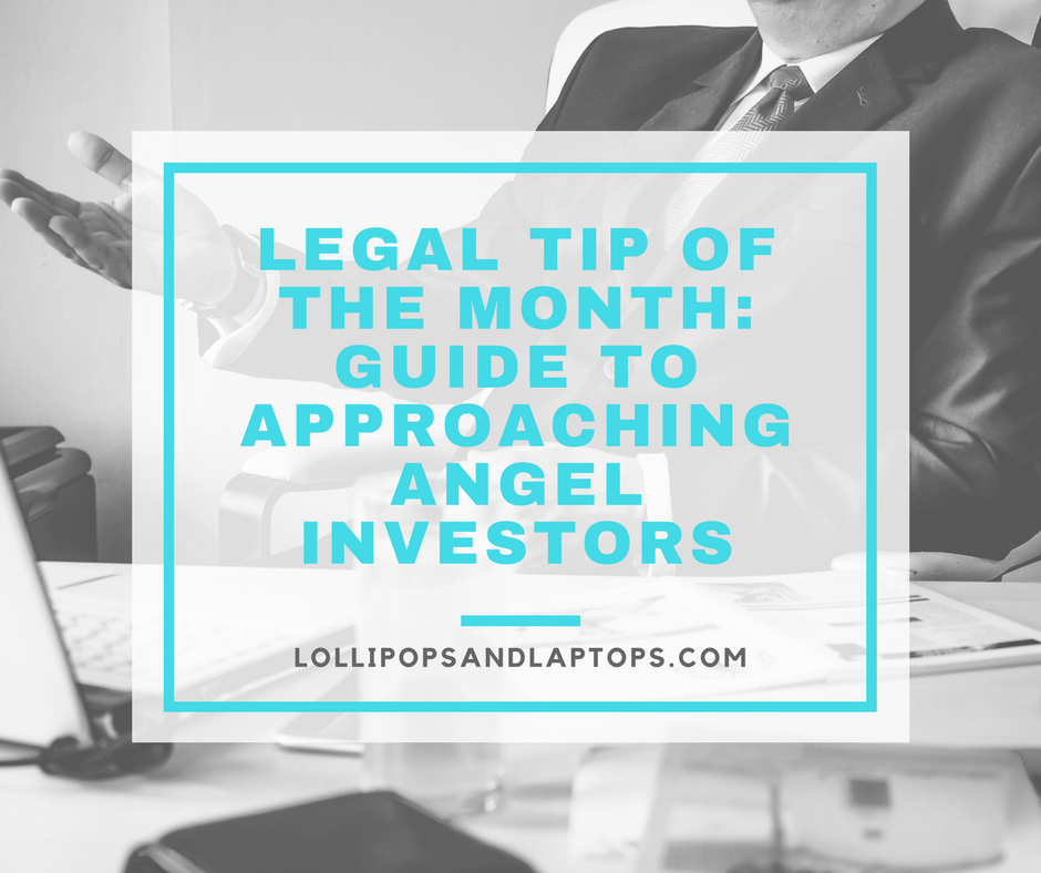Legal Tip of the Month: Guide to Approaching Angel Investors - Lollipops & Laptops