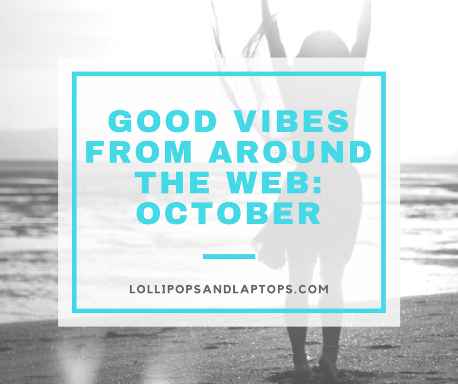 Good Vibes from Around the Web: October - Lollipops & Laptops