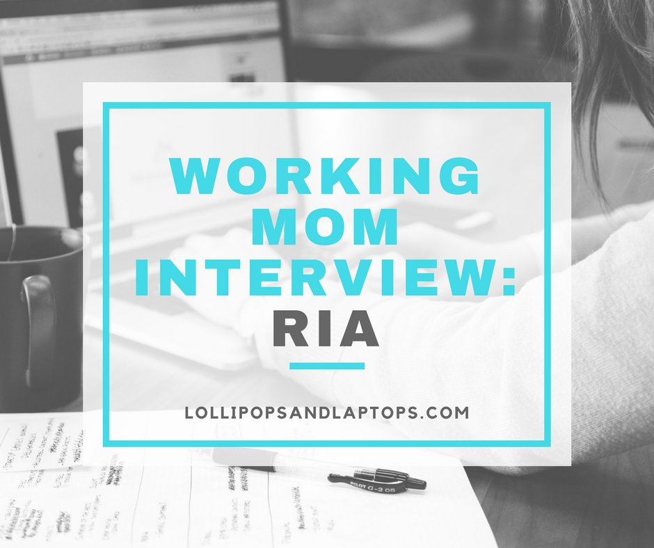 Working Mom Interview: Ria - Lollipops & Laptops