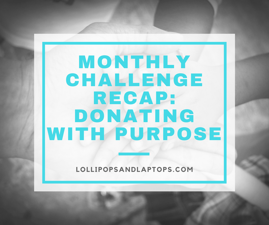 Monthly Challenge Recap: Giving with Purpose - Lollipops & Laptops