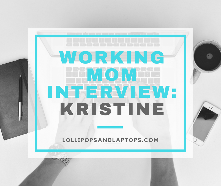 Working Mom Interview: Kristine - Lollipops & Laptops
