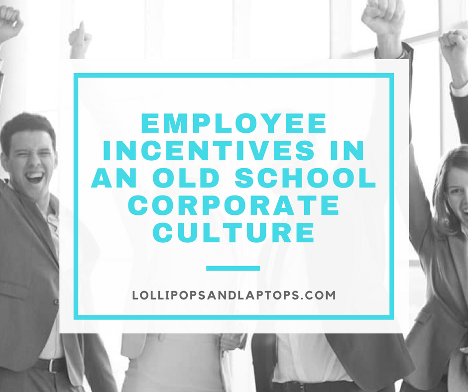 Employee Incentives in an Old School Corporate Culture - Lollipops & Laptops