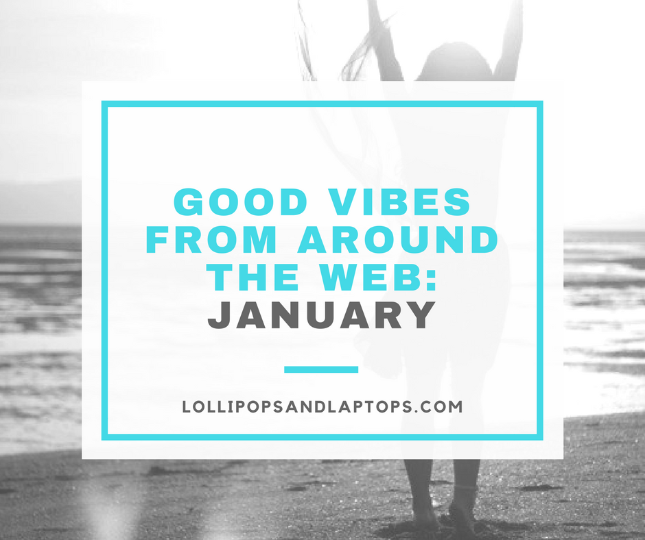 Good Vibes from Around the Web: January - Lollipops and Laptops
