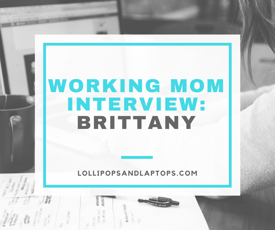 Working Mom Interview: Brittany - Lollipops & Laptops