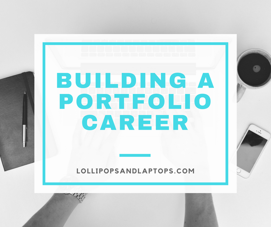 Building A Portfolio Career - Lollipops & Laptops