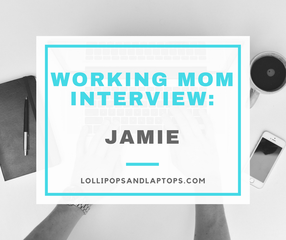 Working Mom Interview: Jamie - Lollipops & Laptops