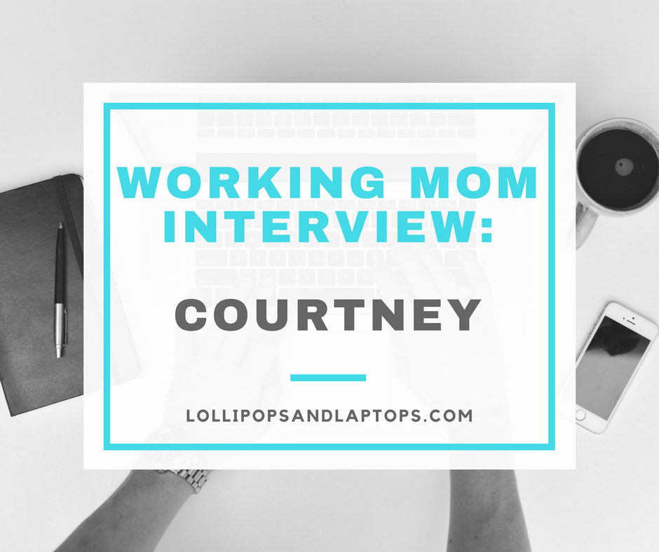 Working Mom Interview: Courtney - Lollipops & Laptops