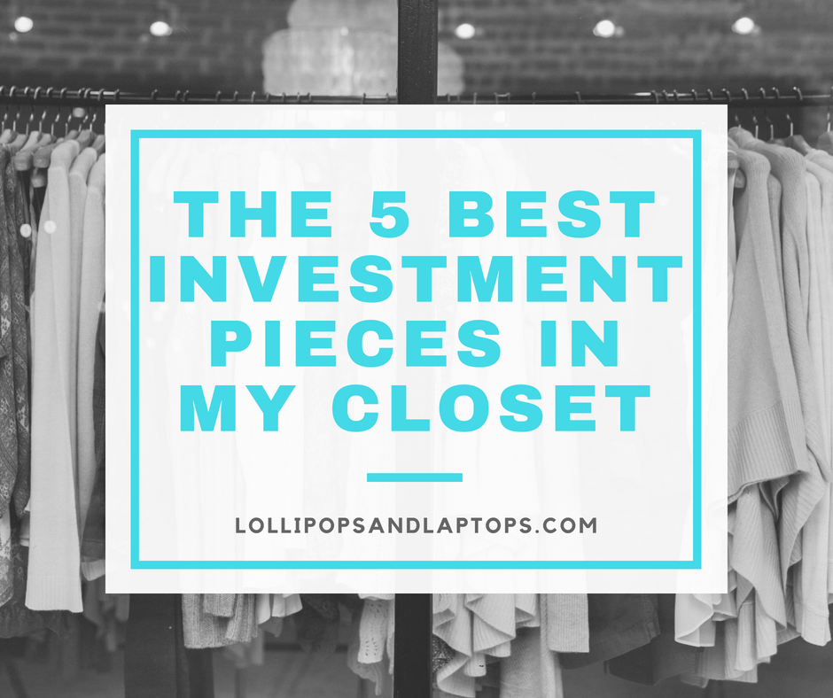 The 5 Best Investment Pieces in my Closet - Lollipops & Laptops
