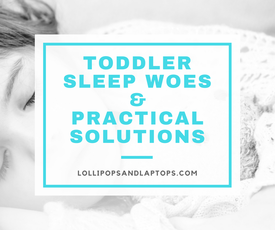 Toddler Sleep Woes and Practical Solutions - Lollipops & Laptops